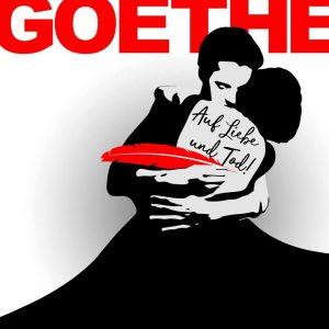 Goethe! - Auf Liebe und Tod